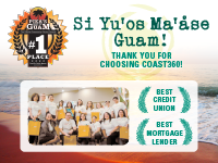 Pika's Best of Guam 1st Pleace. Si Yu'os Ma'ase Guam! Thank you for choosing Coast360! Best Credit Union. Best Mortgage Lender.